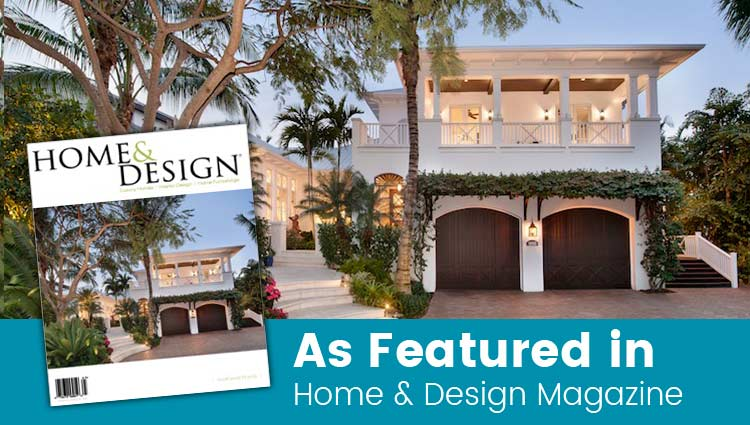 Naples Construction - As Featured in Home & Design Magazine - Nourse Building Company